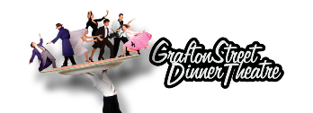 Grafton St Dinner Theatre –  Food, music and comedy!